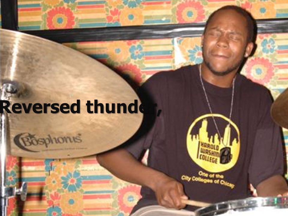 Reversed thunder,