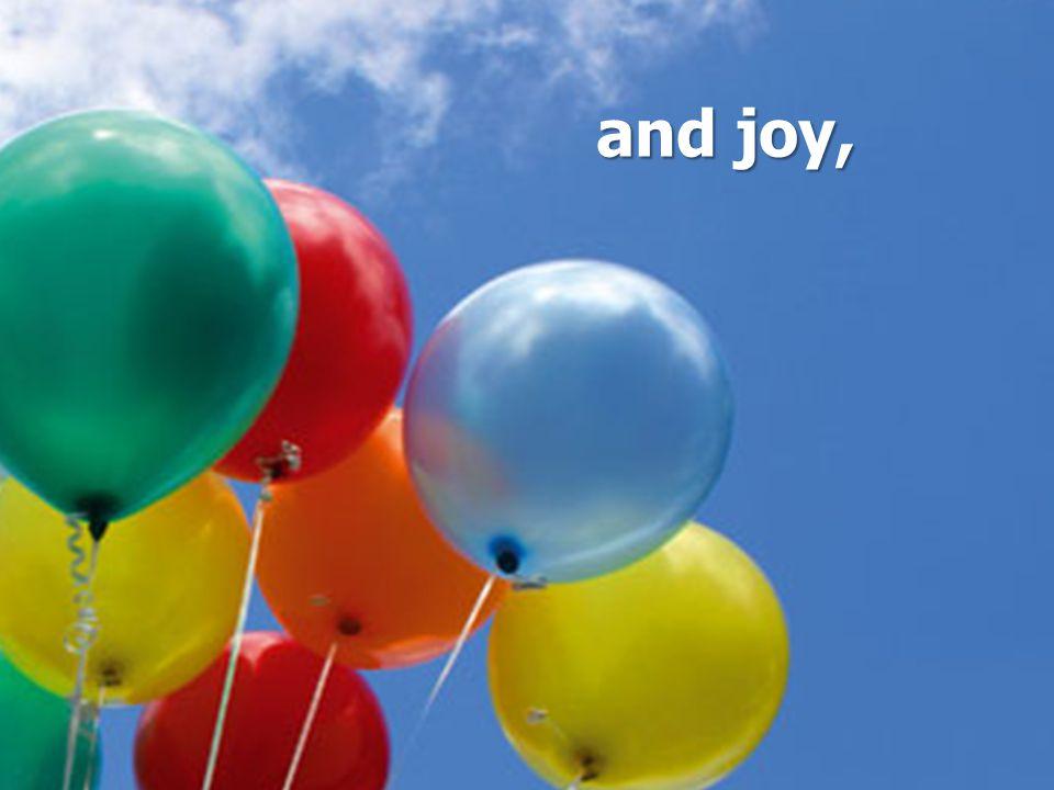 and joy,