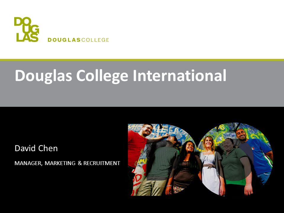 Douglas College International David Chen MANAGER, MARKETING & RECRUITMENT