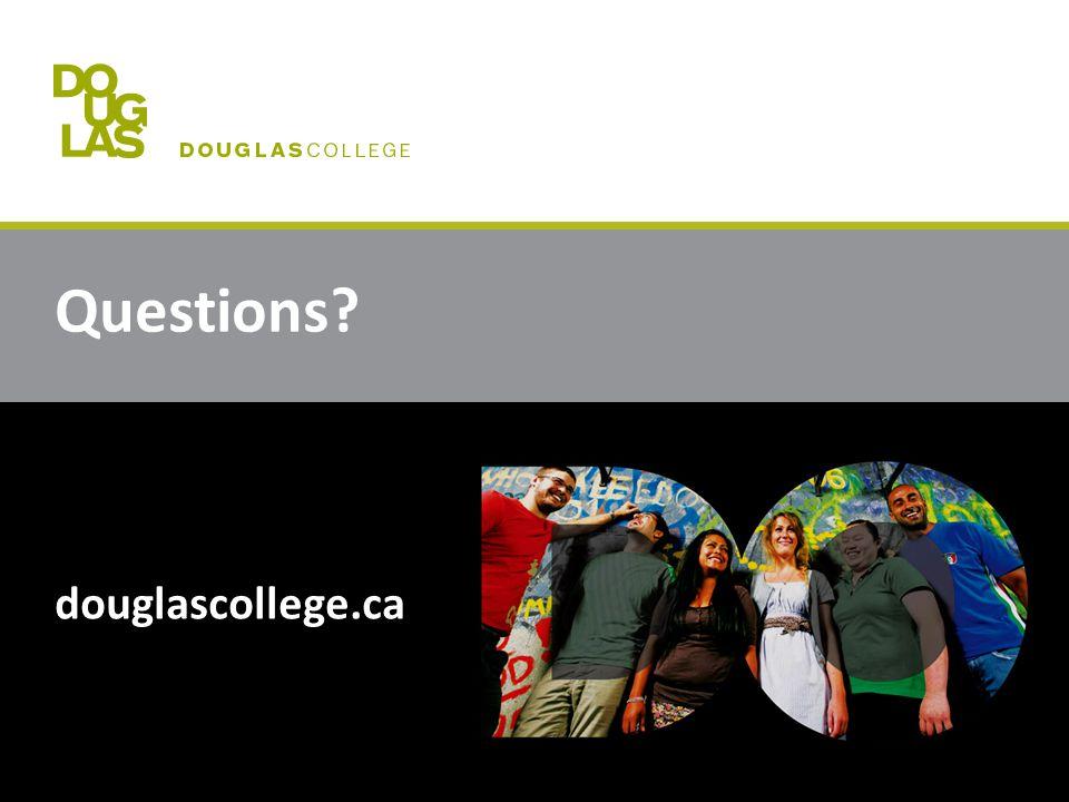 Questions? douglascollege.ca