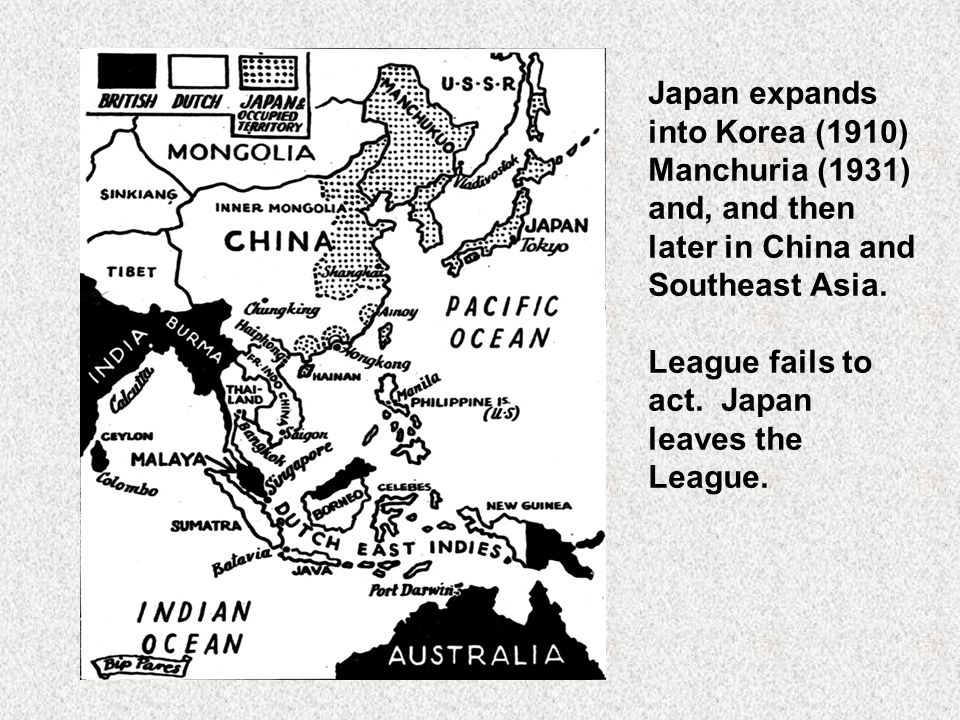 Japan expands into Korea (1910) Manchuria (1931) and, and then later in China and Southeast Asia. League fails to act. Japan leaves the League.