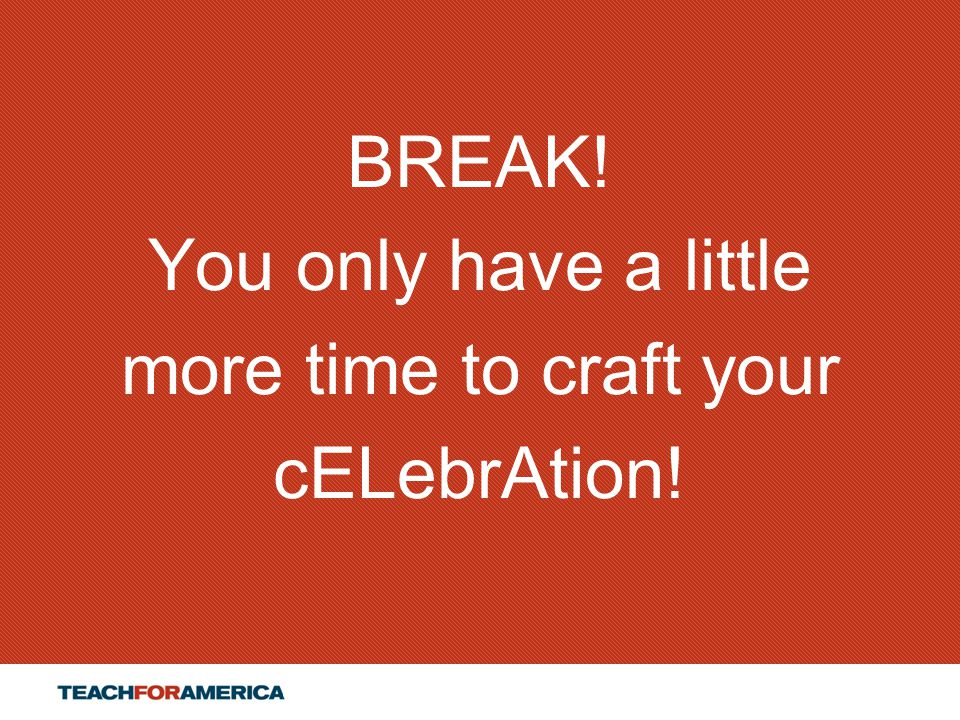 99 BREAK! You only have a little more time to craft your cELebrAtion!