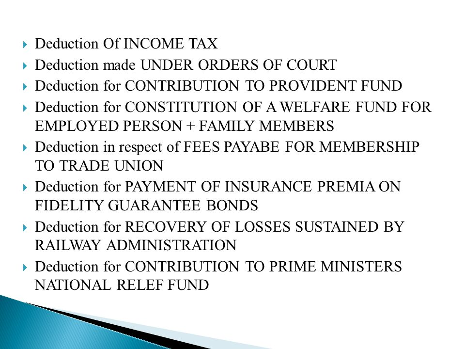  Deduction Of INCOME TAX  Deduction made UNDER ORDERS OF COURT  Deduction for CONTRIBUTION TO PROVIDENT FUND  Deduction for CONSTITUTION OF A WELF