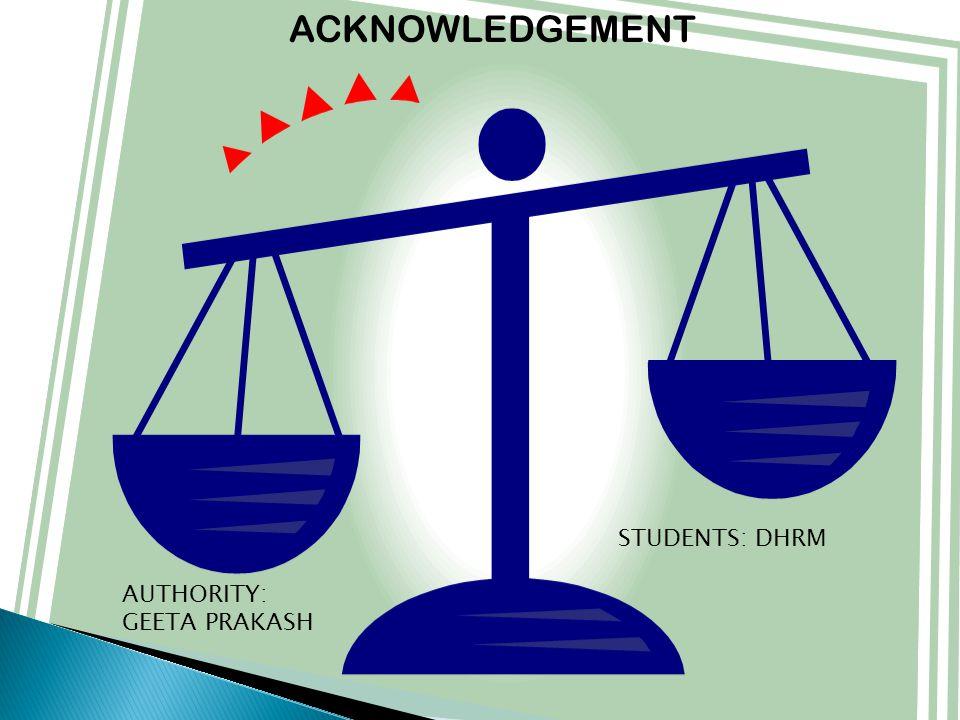 ACKNOWLEDGEMENT AUTHORITY: GEETA PRAKASH STUDENTS: DHRM