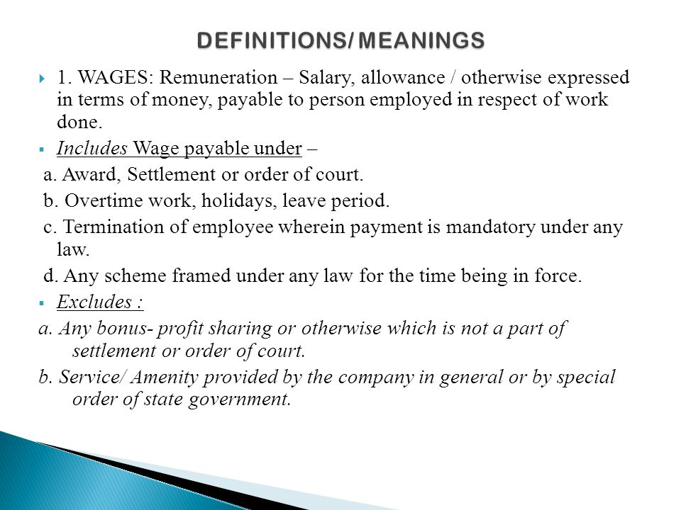  1. WAGES: Remuneration – Salary, allowance / otherwise expressed in terms of money, payable to person employed in respect of work done.  Includes W