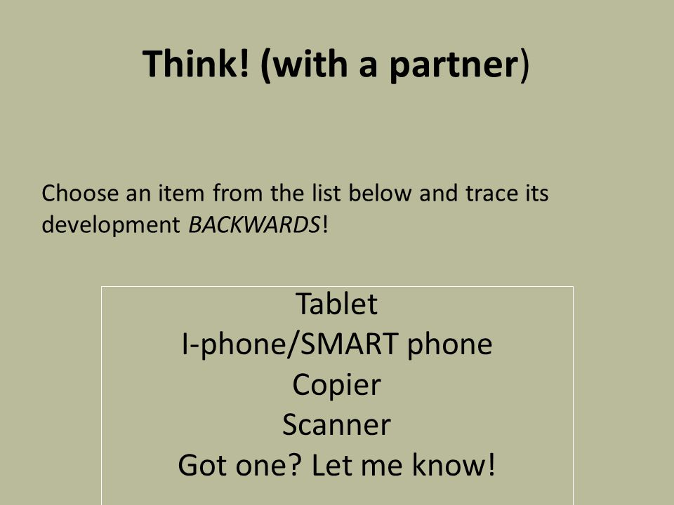Think. (with a partner) Tablet I-phone/SMART phone Copier Scanner Got one.