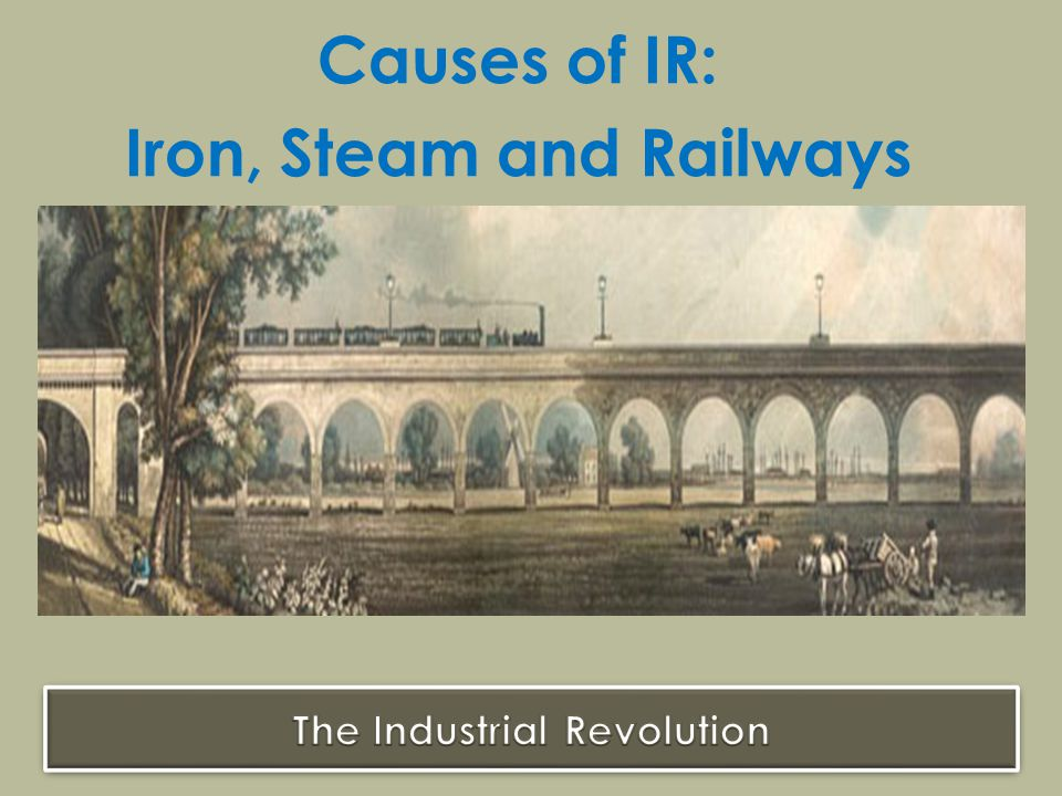 Causes of IR: Iron, Steam and Railways