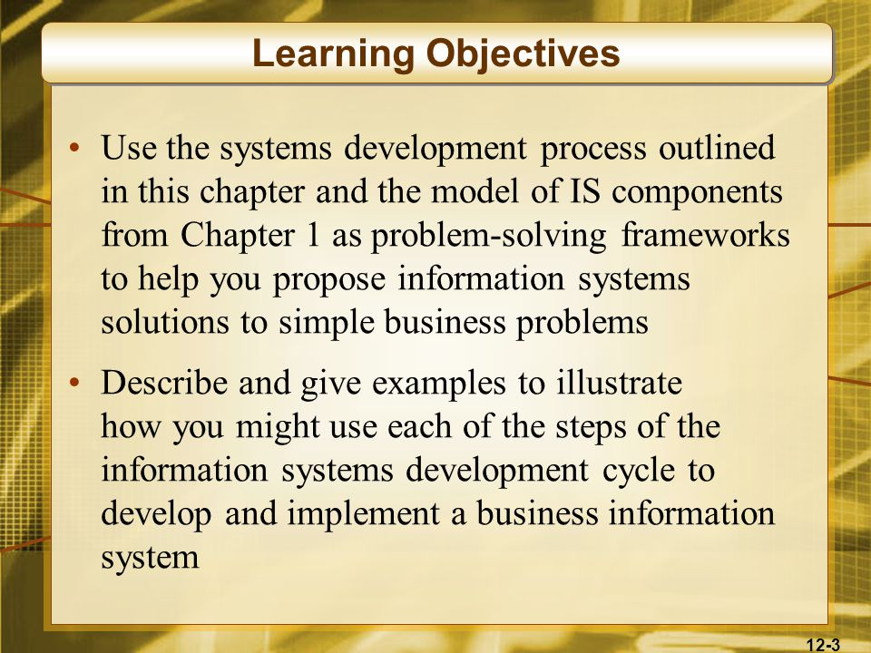 12-4 Learning Objectives Explain how prototyping can be used as an effective technique to improve the process of systems development for end users and IS specialists Understand the basics of project management and their importance to a successful system development effort Identify the activities involved in the implementation of new information systems