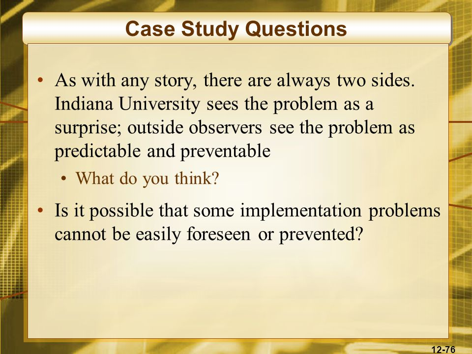 12-76 Case Study Questions As with any story, there are always two sides.