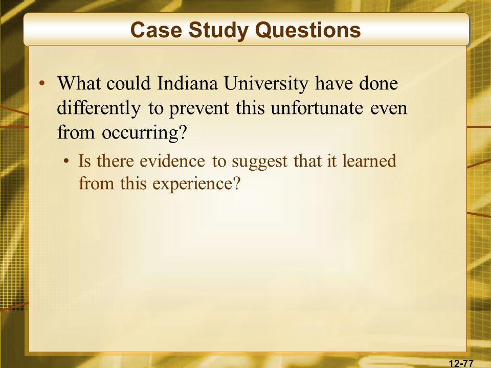 12-77 Case Study Questions What could Indiana University have done differently to prevent this unfortunate even from occurring.