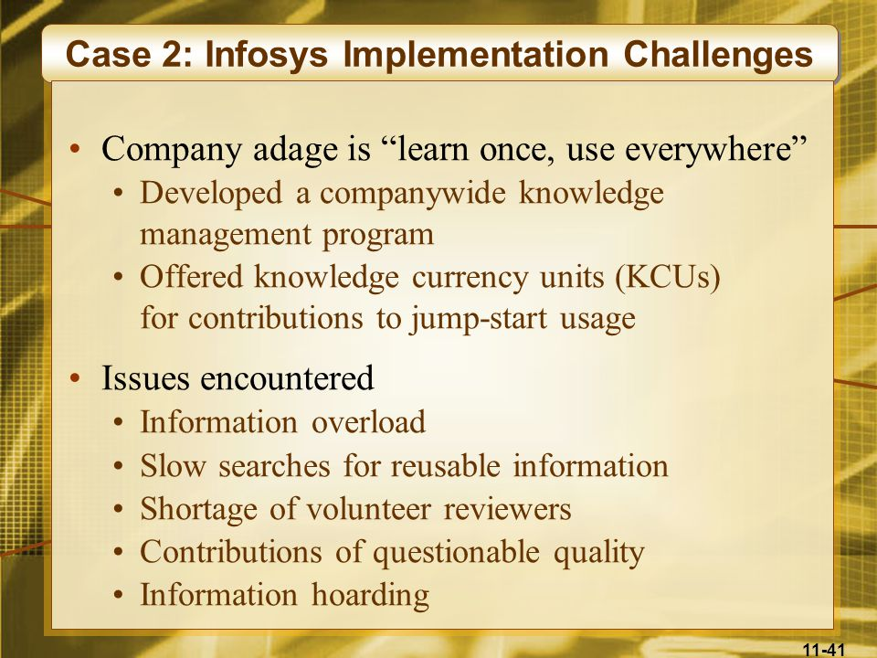 "11-41 Case 2: Infosys Implementation Challenges Company adage is ""learn once, use everywhere"" Developed a companywide knowledge management program Off"