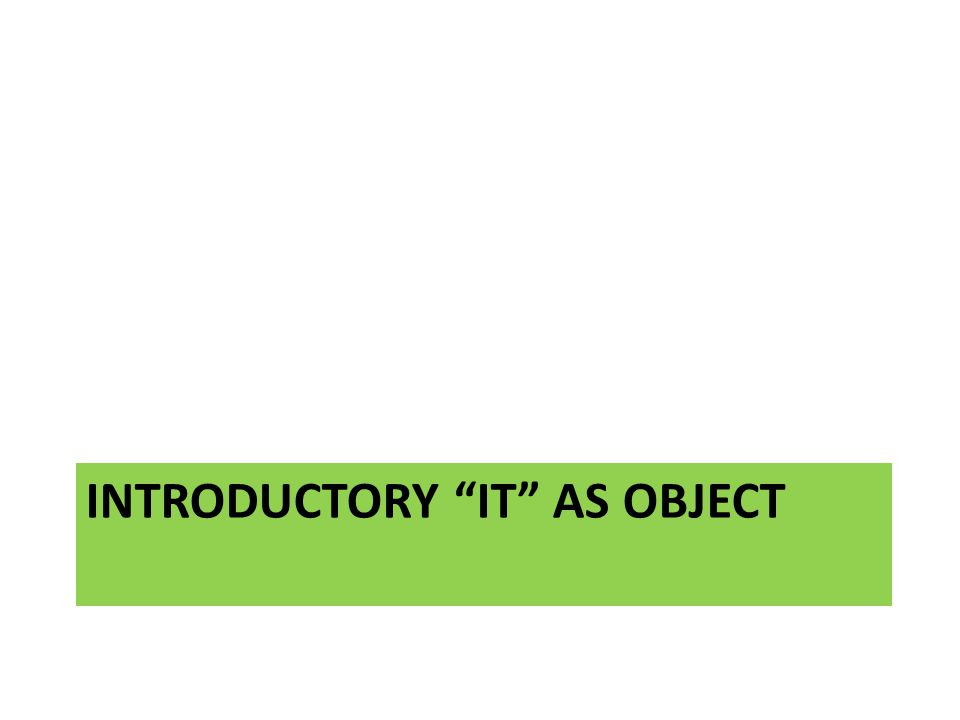 INTRODUCTORY IT AS OBJECT