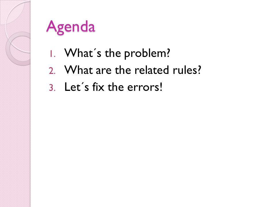 Agenda 1. What´s the problem? 2. What are the related rules? 3. Let´s fix the errors!