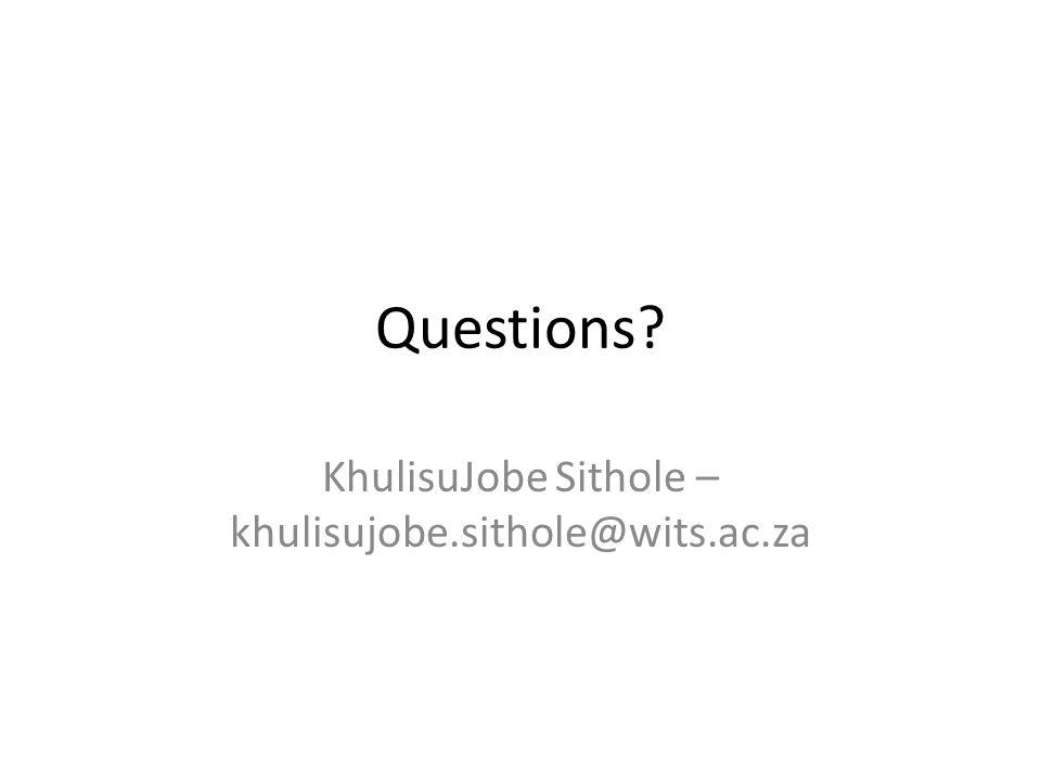 Questions? KhulisuJobe Sithole – khulisujobe.sithole@wits.ac.za