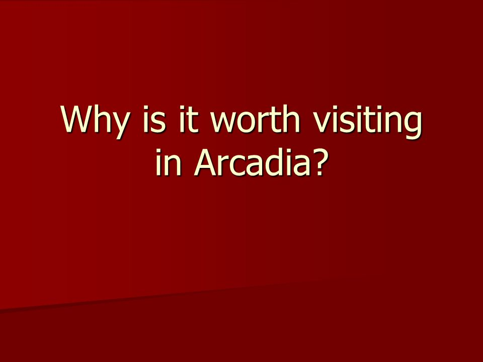 What is that-Arcadia.Is one of the regional units of Greece.