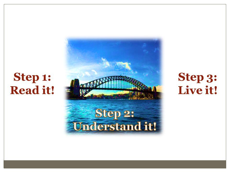 Step 1: Read it! Step 3: Live it!