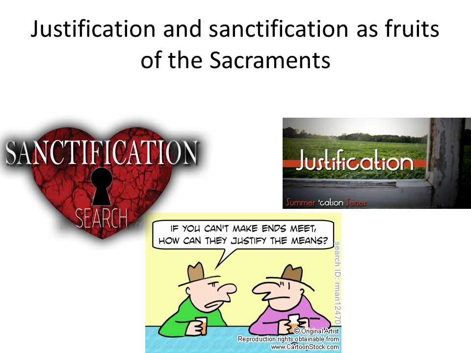 Justification and sanctification as fruits of the Sacraments