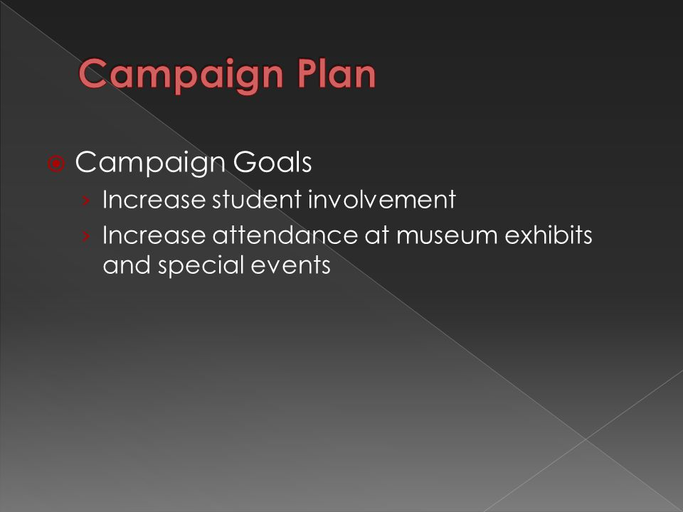  Campaign Goals › Increase student involvement › Increase attendance at museum exhibits and special events