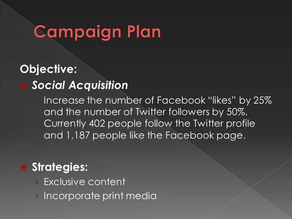Objective:  Social Acquisition › Increase the number of Facebook likes by 25% and the number of Twitter followers by 50%.