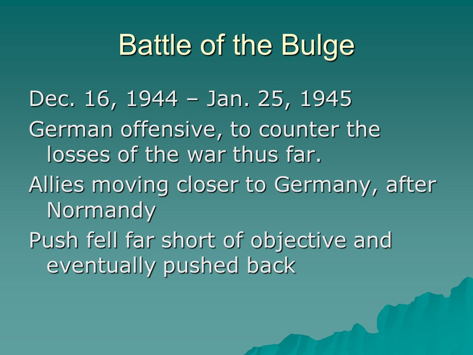 Battle of the Bulge Dec. 16, 1944 – Jan.