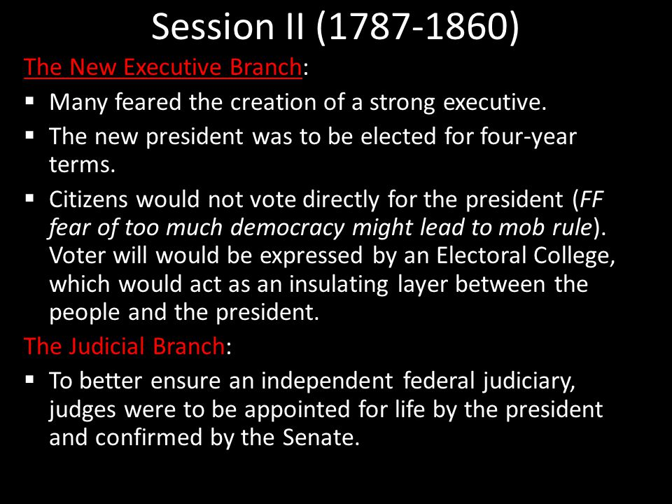 Session II (1787-1860) The New Executive Branch:  Many feared the creation of a strong executive.