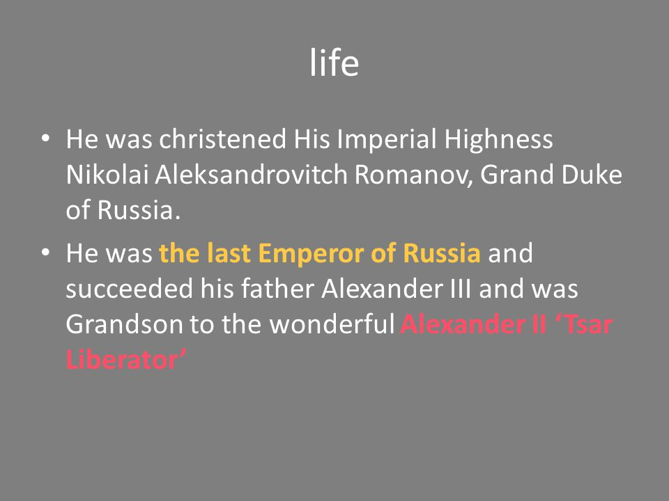 life He was christened His Imperial Highness Nikolai Aleksandrovitch Romanov, Grand Duke of Russia.