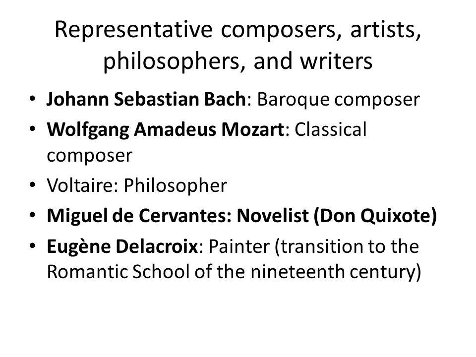 Representative composers, artists, philosophers, and writers Johann Sebastian Bach: Baroque composer Wolfgang Amadeus Mozart: Classical composer Volta