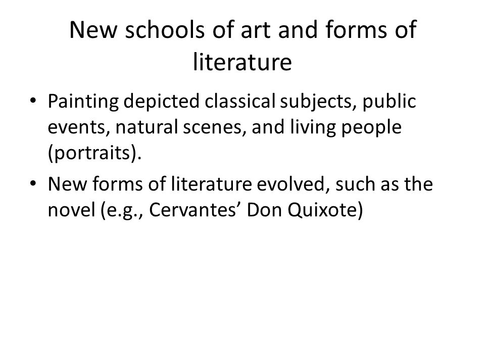 New schools of art and forms of literature Painting depicted classical subjects, public events, natural scenes, and living people (portraits). New for