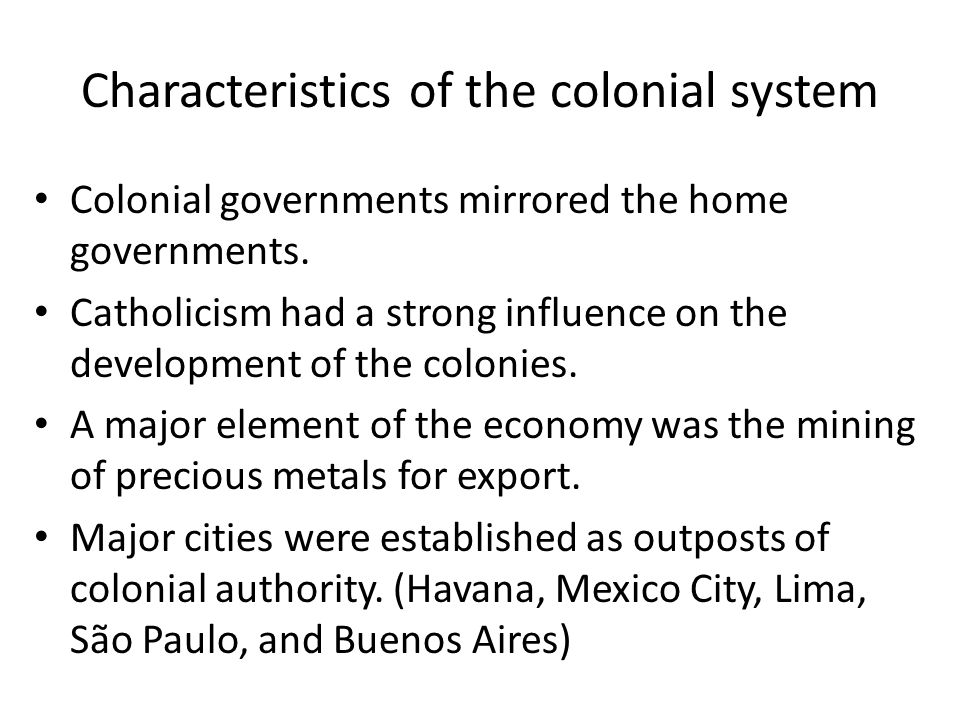 Characteristics of the colonial system Colonial governments mirrored the home governments.