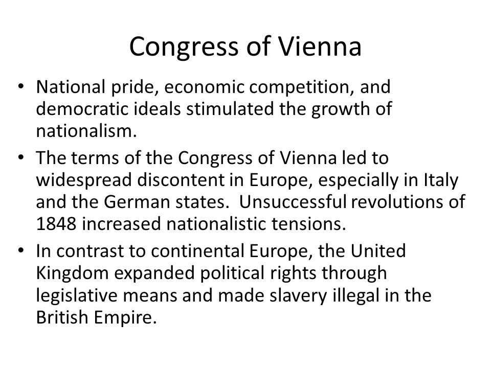 Congress of Vienna National pride, economic competition, and democratic ideals stimulated the growth of nationalism. The terms of the Congress of Vien