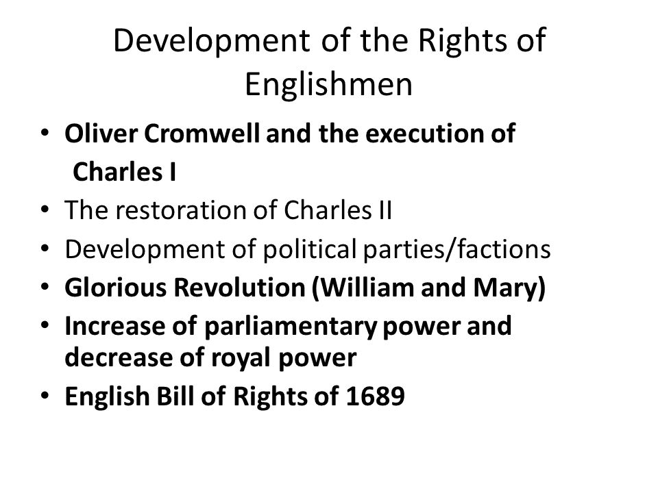 Development of the Rights of Englishmen Oliver Cromwell and the execution of Charles I The restoration of Charles II Development of political parties/