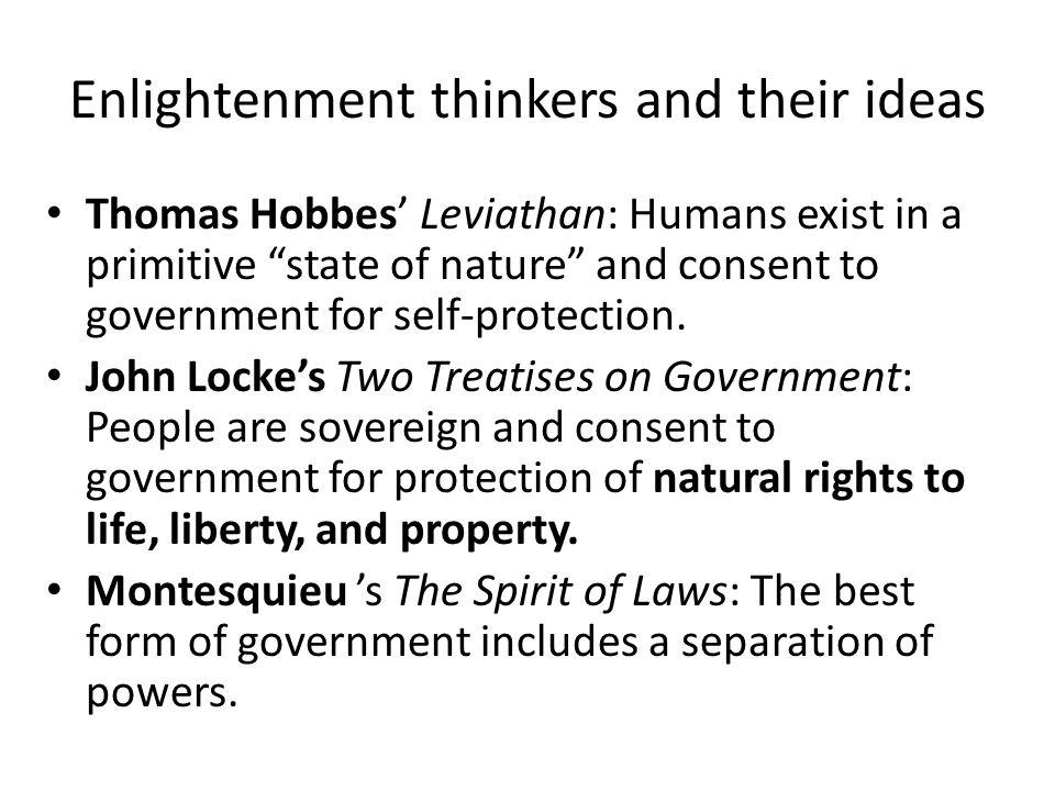 Enlightenment thinkers and their ideas Thomas Hobbes' Leviathan: Humans exist in a primitive state of nature and consent to government for self-protection.
