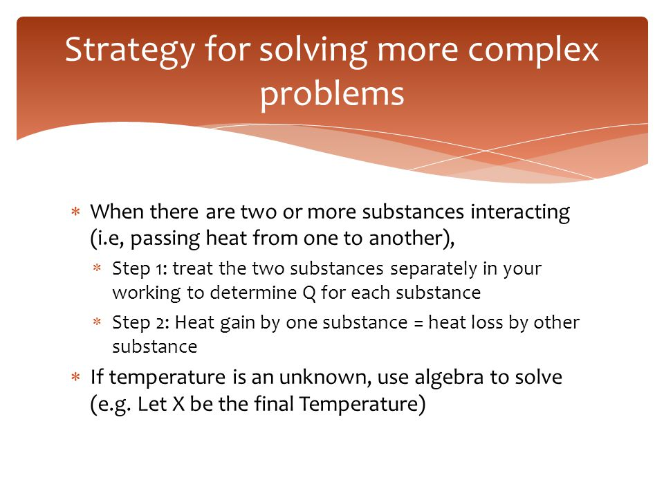 When there are two or more substances interacting (i.e, passing heat from one to another),  Step 1: treat the two substances separately in your wor