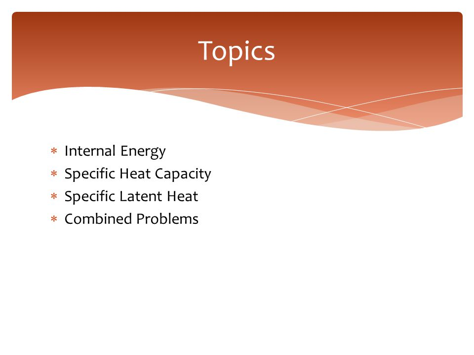  Internal Energy  Specific Heat Capacity  Specific Latent Heat  Combined Problems Topics