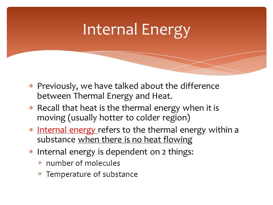  Previously, we have talked about the difference between Thermal Energy and Heat.  Recall that heat is the thermal energy when it is moving (usually
