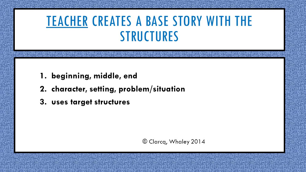 TEACHER CREATES A BASE STORY WITH THE STRUCTURES 1.