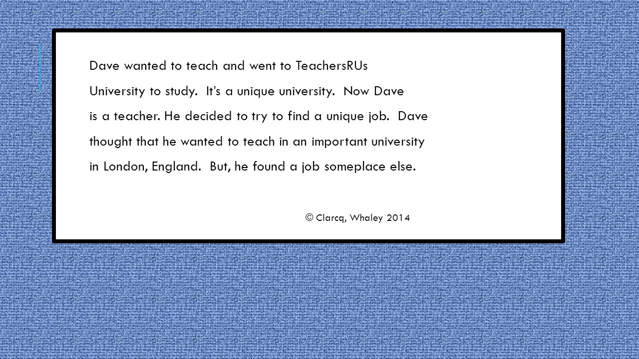 Dave wanted to teach and went to TeachersRUs University to study.