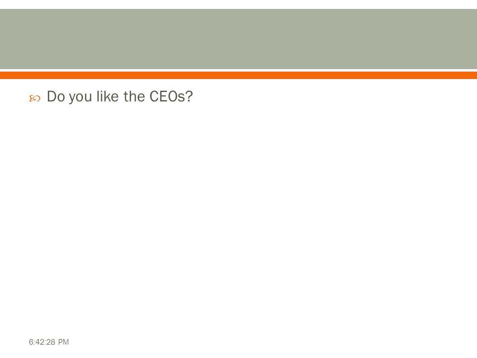  Do you like the CEOs? 6:42:28 PM