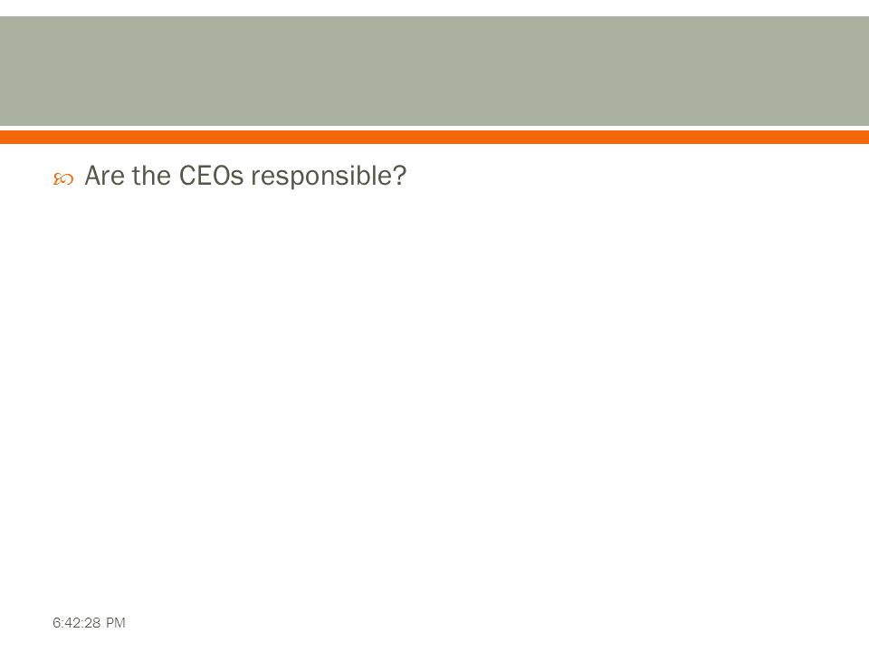  Are the CEOs responsible? 6:42:28 PM