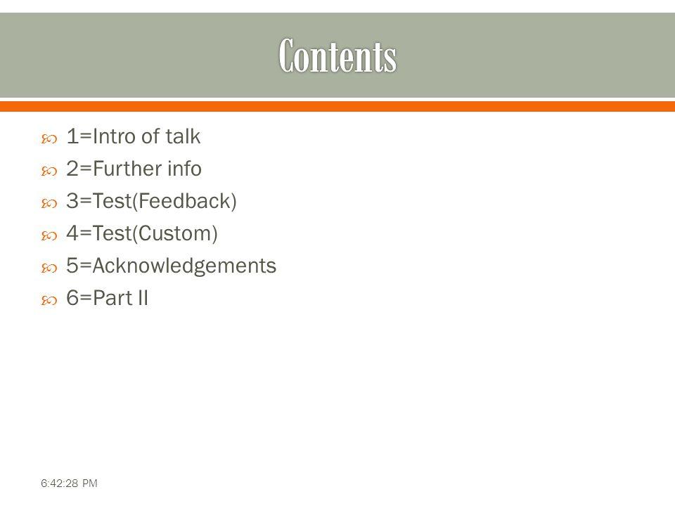  1=Intro of talk  2=Further info  3=Test(Feedback)  4=Test(Custom)  5=Acknowledgements  6=Part II 6:42:28 PM
