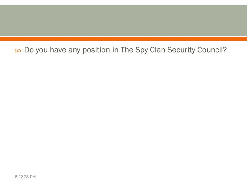  Do you have any position in The Spy Clan Security Council? 6:42:28 PM
