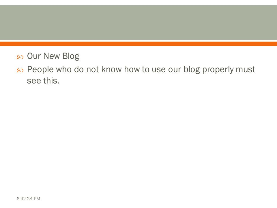  Our New Blog  People who do not know how to use our blog properly must see this. 6:42:28 PM