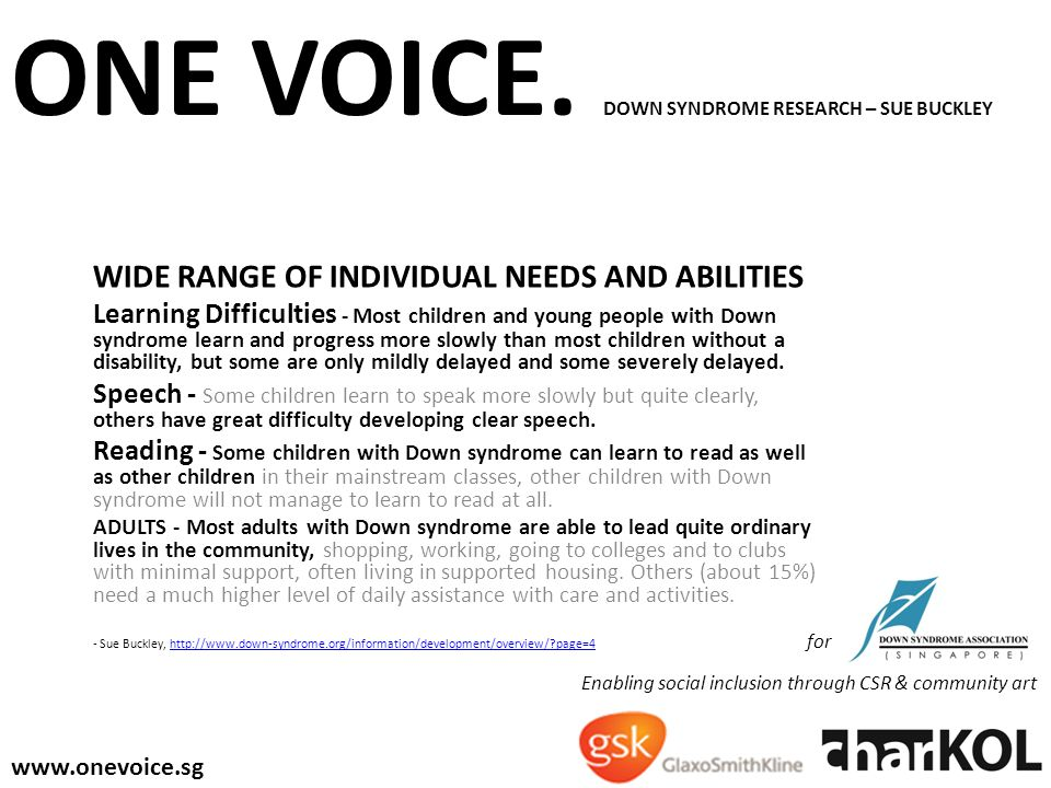 ONE VOICE. DOWN SYNDROME RESEARCH – SUE BUCKLEY WIDE RANGE OF INDIVIDUAL NEEDS AND ABILITIES Learning Difficulties - Most children and young people wi