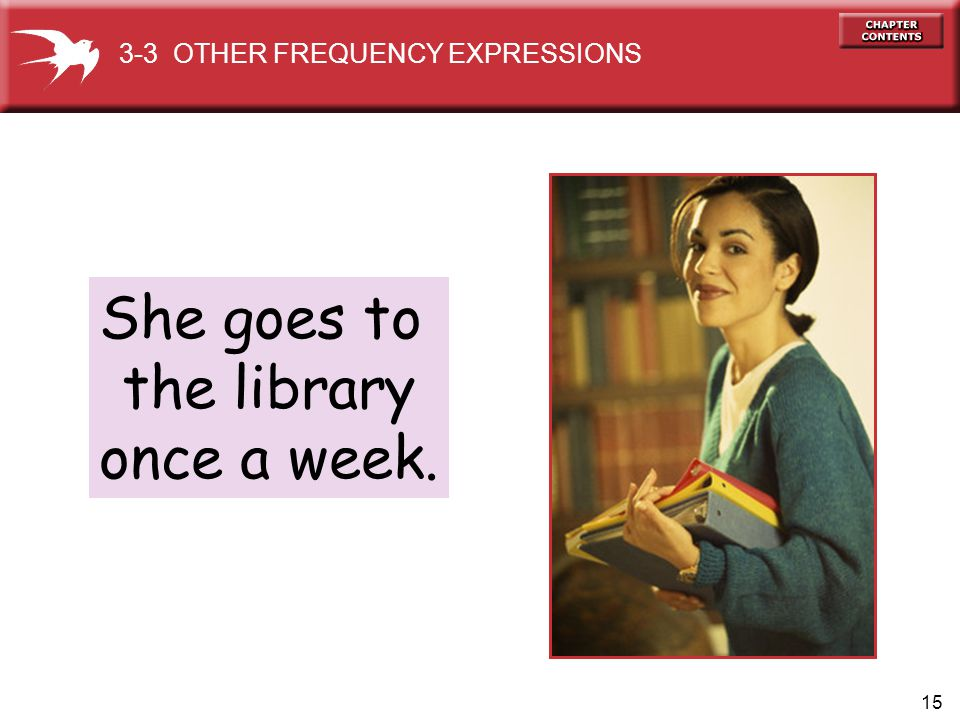 15 She goes to the library once a week. 3-3 OTHER FREQUENCY EXPRESSIONS