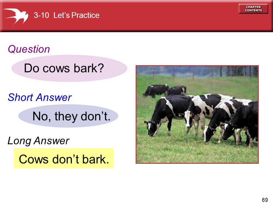 69 Cows don't bark.Do cows bark. No, they don't.
