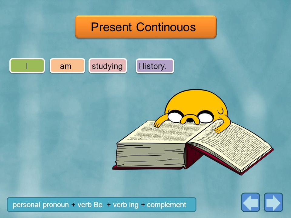 Istudyingam personal pronoun + verb Be + verb ing + complement Present Continouos History.