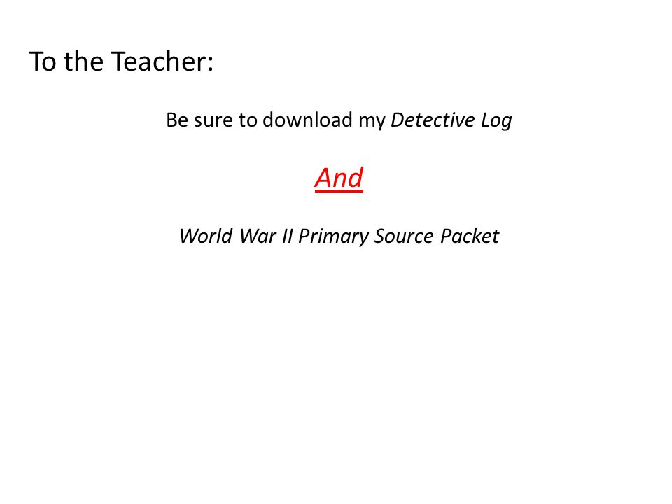 To the Teacher: Be sure to download my Detective Log And World War II Primary Source Packet