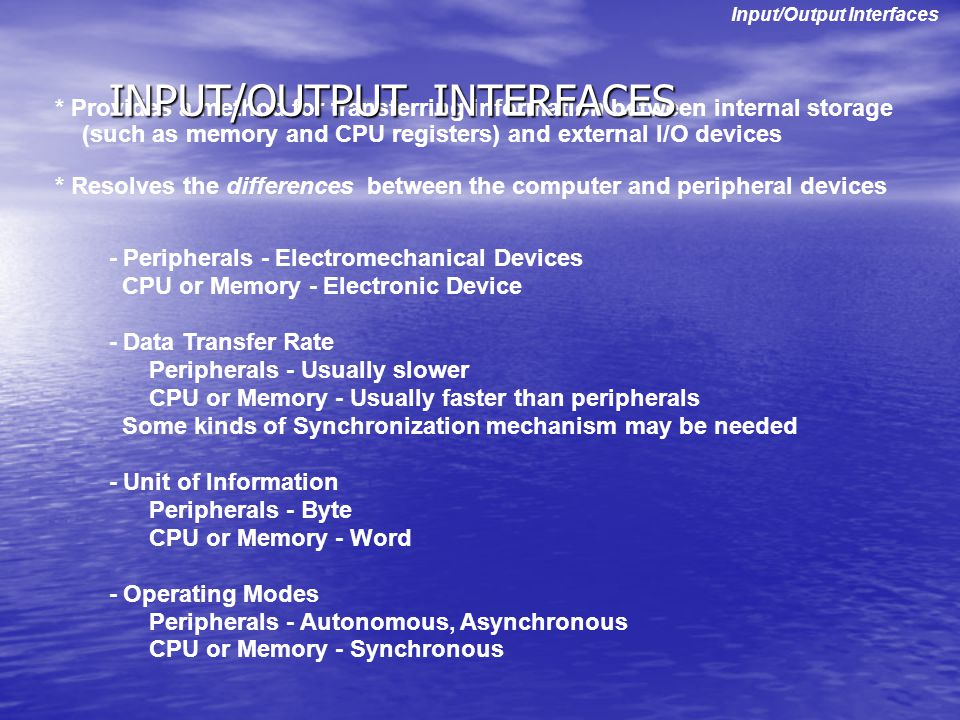 * Provides a method for transferring information between internal storage (such as memory and CPU registers) and external I/O devices * Resolves the d