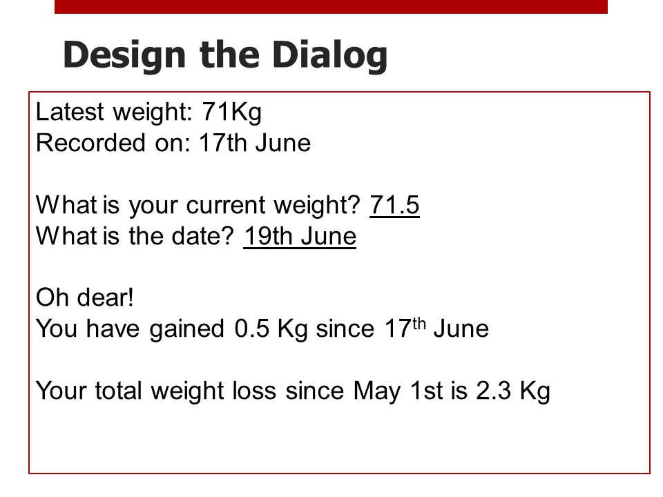 Design the Dialog Latest weight: 71Kg Recorded on: 17th June What is your current weight.