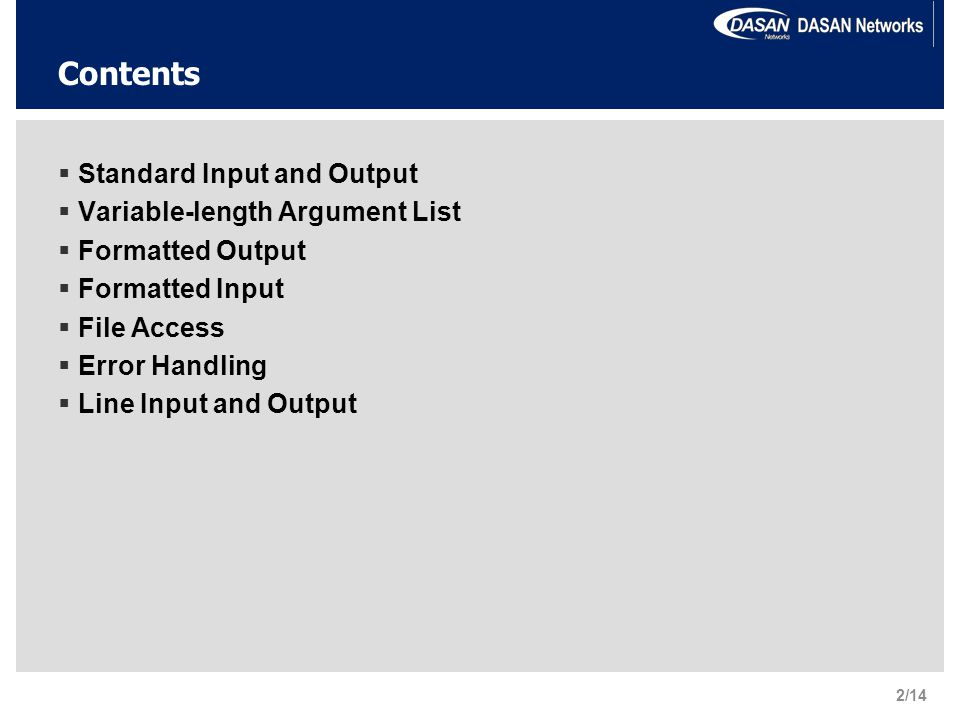 Contents  Standard Input and Output  Variable-length Argument List  Formatted Output  Formatted Input  File Access  Error Handling  Line Input and Output 2/14